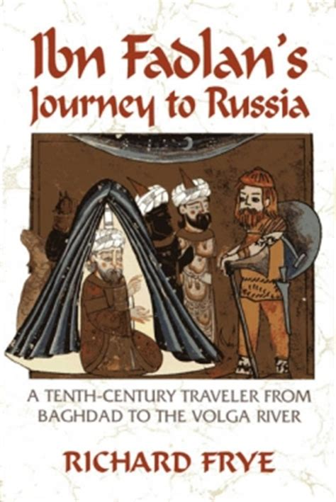 Ibn Fadlan's Journey To Russia: A Tenth-Century Traveler