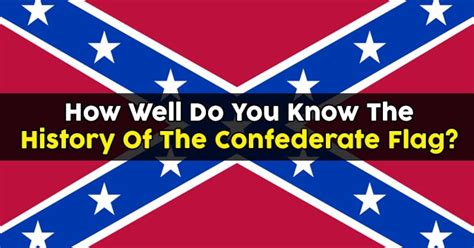 How Well Do You Know The History Of The Confederate Flag